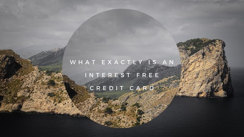 What exactly is an interest free credit cards